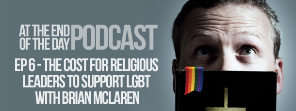 Episode 6 – The Cost for Religious Leaders to Support LGBT with Brian McLaren