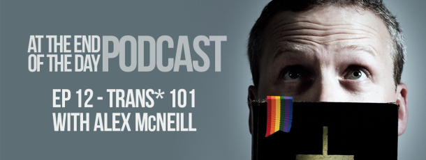 Episode 12 – Trans* 101 with Alex McNeill