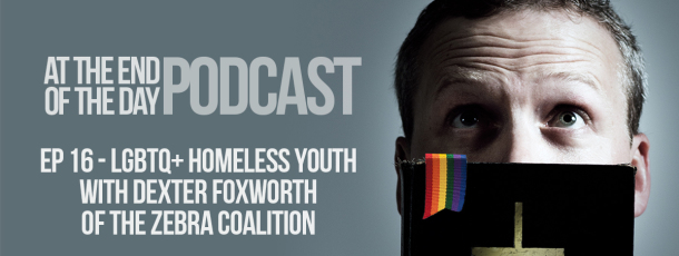 Episode 16 – LGBTQ+ Homeless Teens with Dexter Foxworth