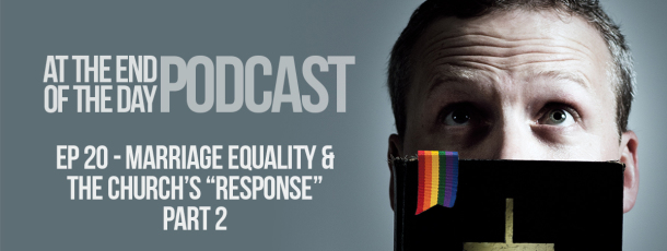 Episode 20 – Marriage Equality and the Church's Response Part 2