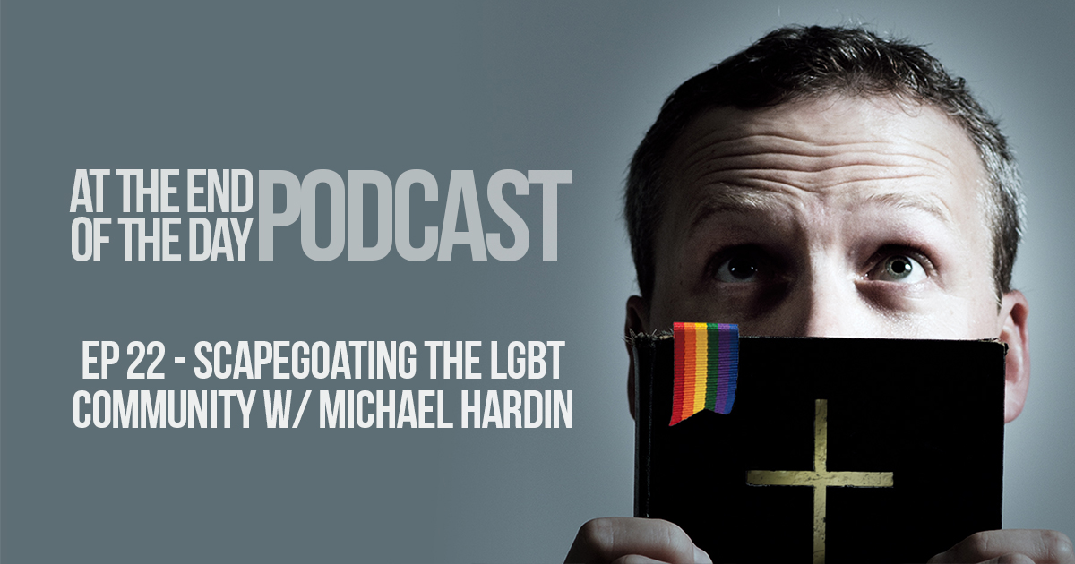 Episode 22 – Scapegoating the LGBT Community with Michael Hardin