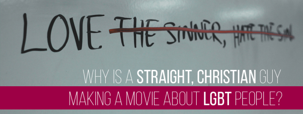 Why is a Straight, Christian Guy Making a Film About LGBT People?