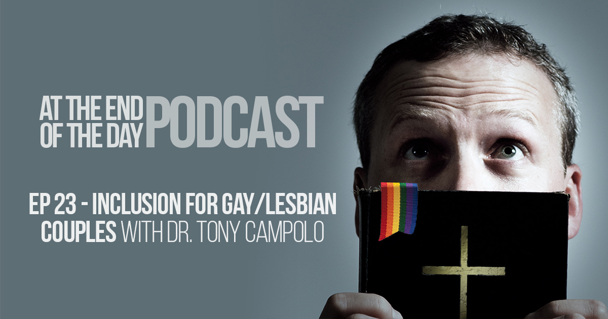 Episode 23 – Church, It's Time for Inclusion of Lesbian & Gay Couples w/ Dr. Tony Campolo
