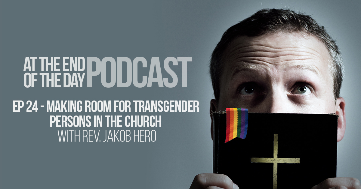 Episode 24 – Making Room for Transgender Persons in the Church w/ Rev. Jakob Hero