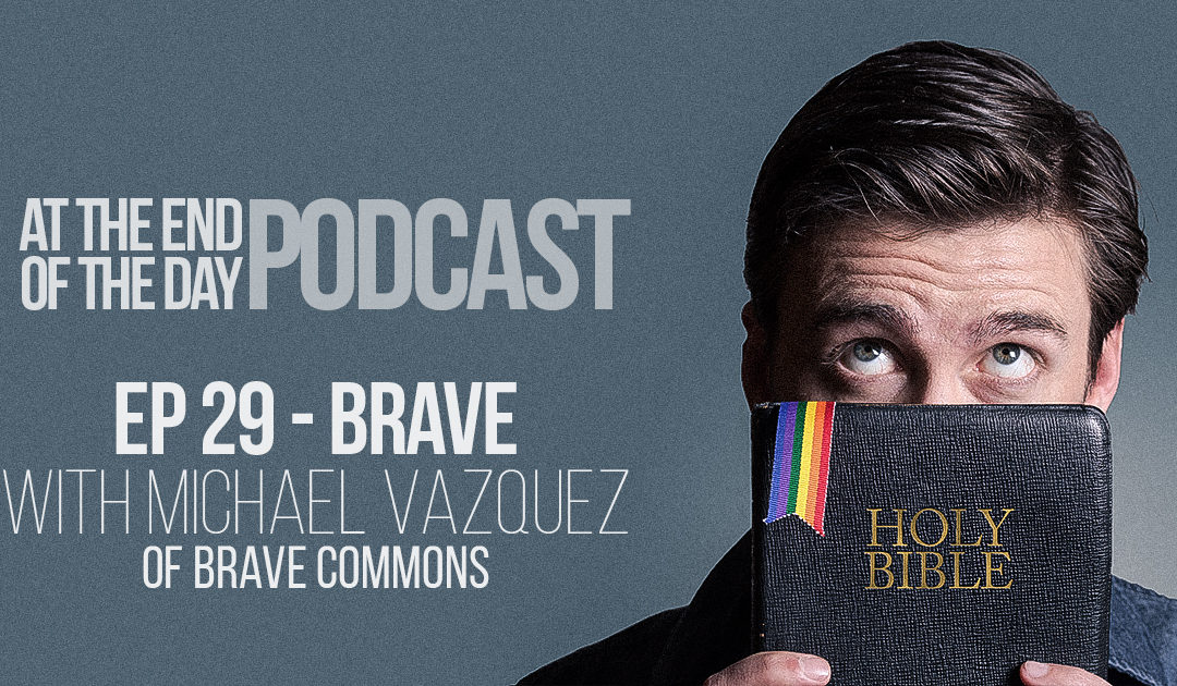 Episode 29 – BRAVE with Michael Vazquez