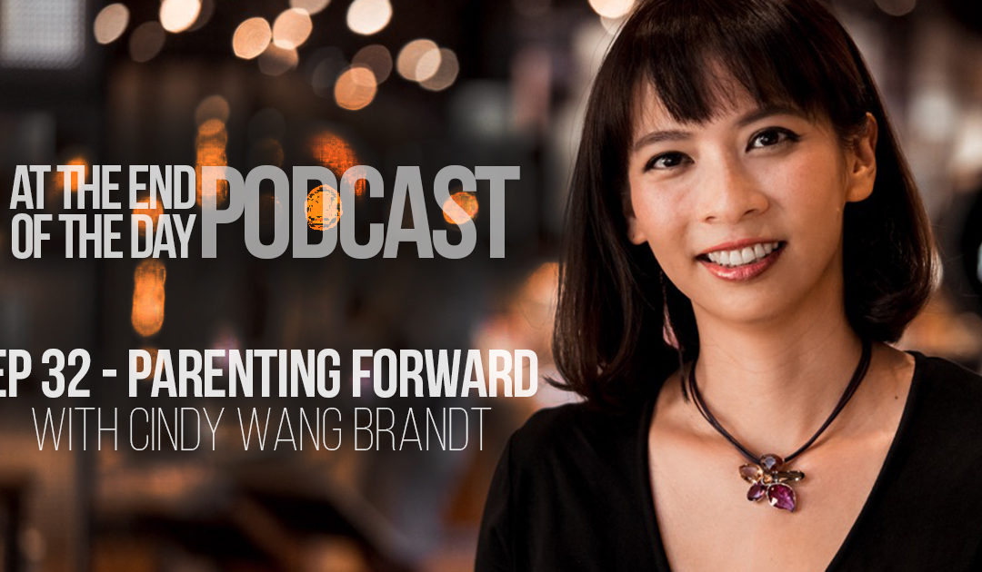 Episode 32 – PARENTING FORWARD with Cindy Wang Brandt